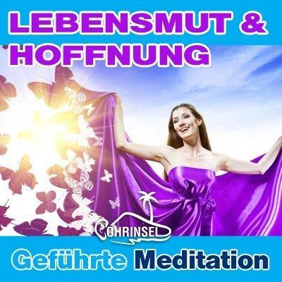 MP3 Geführte Meditation - Lebensmut, Hoffnung -