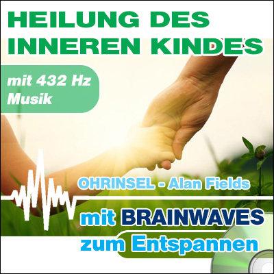 CD BRAINWAVES Heilung des inneren Kindes  [Zum Entspannen]