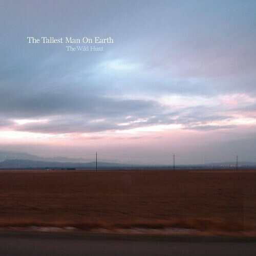 The Tallest Man on Earth / The Wild Hunt