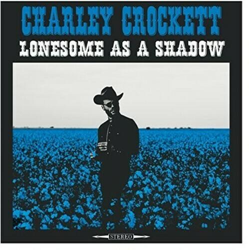 Charley Crockett / Lonesome As A Shadow