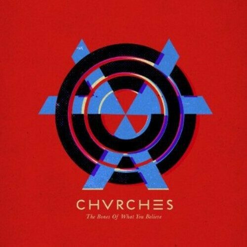Chvrches / Bones Of What You Believe