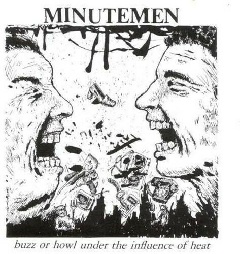 Minutemen / Buzz Or Howl Under The Influence Of Heat
