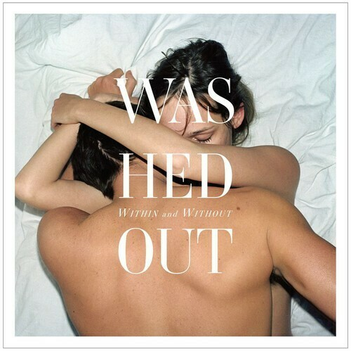 Washed Out / Within and Without