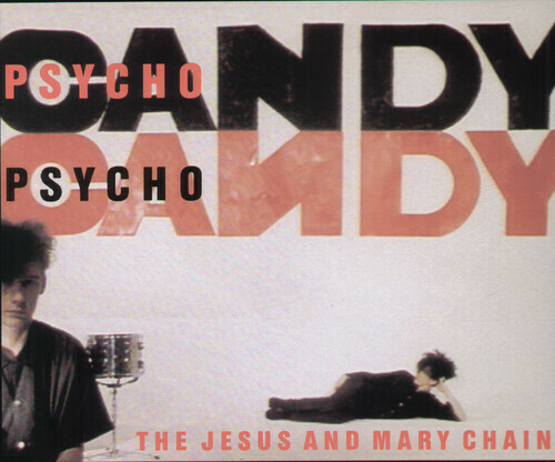 Jesus And Mary Chain / Psychocandy