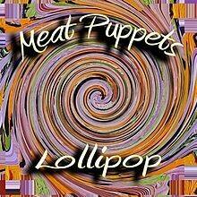 Meat Puppets / Lollipop