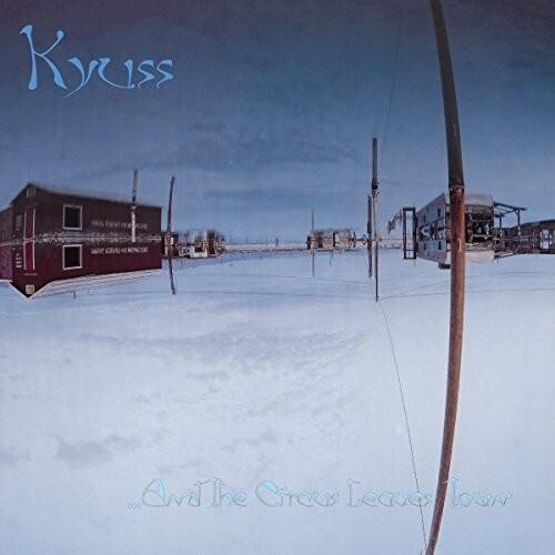 Kyuss / And The Circus Leaves Town