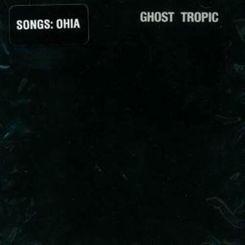 Songs: Ohia / Ghost Tropic