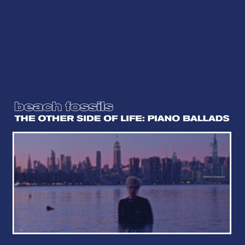 Beach Fossils / The Other Side Of Life: Piano Ballads PRE ORDER
