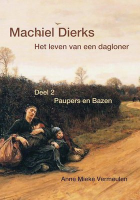 Machiel Dierks het leven van een dagloner. Deel 2: Paupers en Bazen
