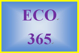 ECO 365 Week 1 Ten Principles of Economics and How Markets Work