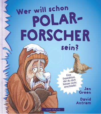 * Ab Anfang 2021 * WER WILL SCHON Polarforscher sein?