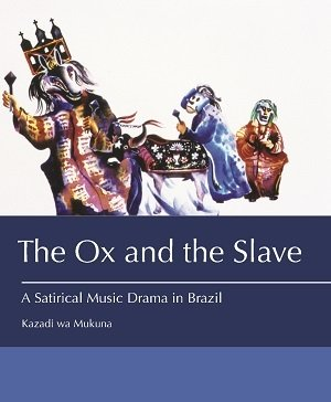 The Ox and the Slave: A Satirical Music Drama in Brazil
