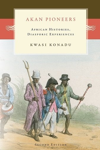 Akan Pioneers: African Histories, Diasporic Experiences
