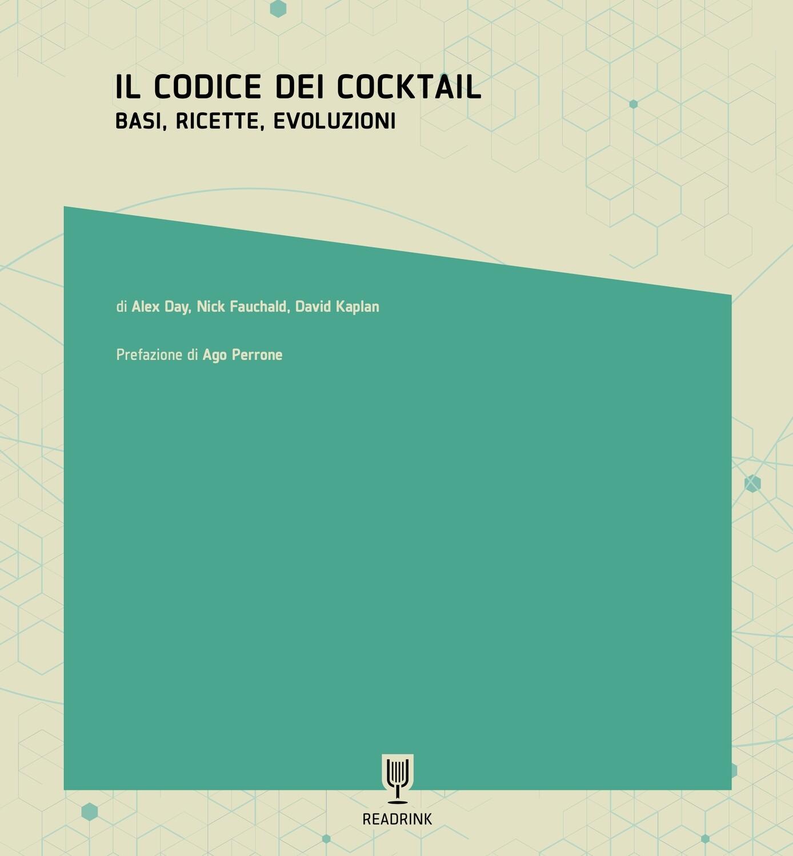 Il Codice dei Cocktail. Basi, ricette, evoluzioni.