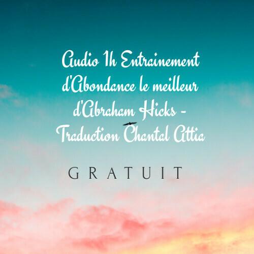 Audio 1h Loi d'attraction Abondance Argent Santé Guérison Abraham Hicks-Attia  GRATUIT