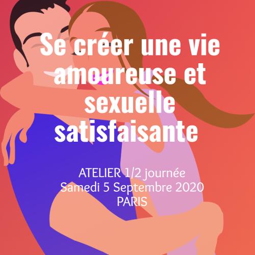 SE CREER UNE VIE AMOUREUSE ET SEXUELLE SATISFAISANTE - Atelier 14h - 18h