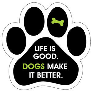 Life is good. Dogs make it better