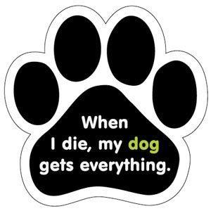 When I die, my dog gets everything