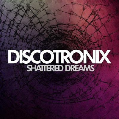 Discotronix - Shattered Dreams [Single]