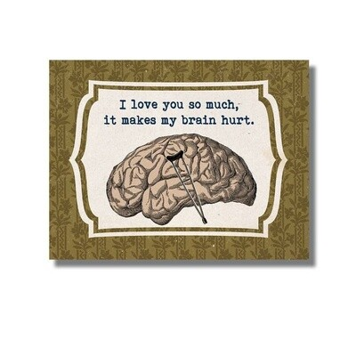 Love You So Much it Makes My Brain Hurt Greeting Card