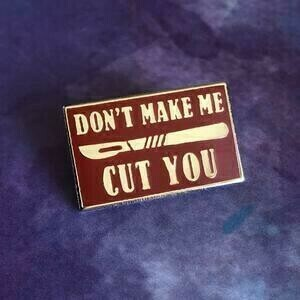 Don't Make Me Cut You Pin