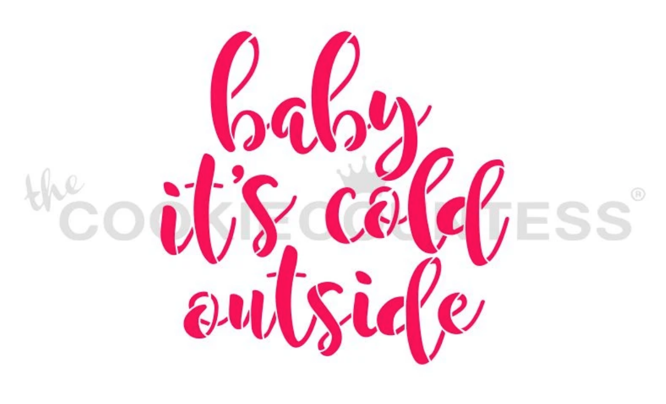 Baby It's Cold Outside Stencil by Cookie Countess