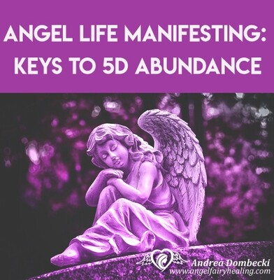 Angel Life Manifesting: Keys to 5D Abundance