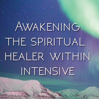 Awakening the Spiritual Healer Within Intensive