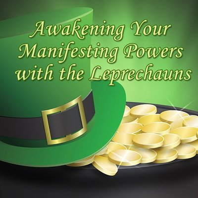 Awakening Your Manifesting Powers with the Leprechauns