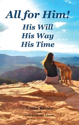 All for Him! His Will His Way His Time