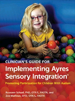 Book: Clinician's Guide for Implementing Ayres Sensory Integration®: Promoting Participation for Children With Autism