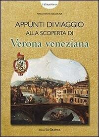 Appunti di viaggio alla scoperta di Verona veneziana
