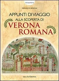 Appunti di viaggio alla scoperta di Verona romana