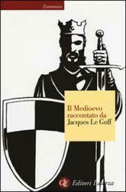 Il Medioevo raccontato da Jacques Le Goff