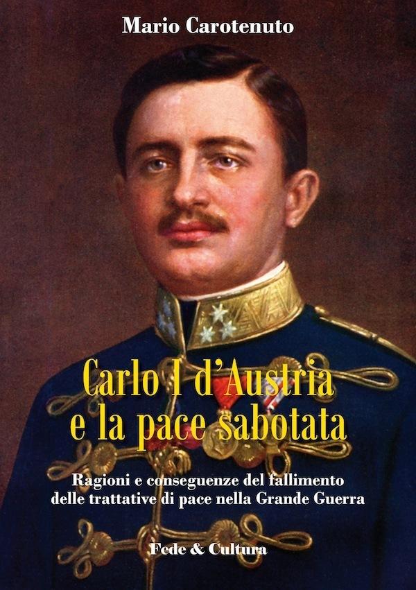 Carlo I d'Austria e la pace sabotata