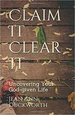 Claim It Clear It: Uncovering Your God-given Life