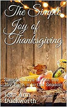 The Simple Joy of Thanksgiving: Simple Ways to Put the Joy Back into the Season