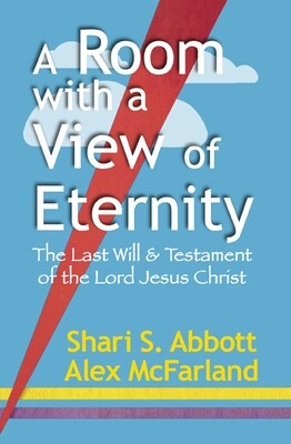 A Room with a View of Eternity --   The Last Will & Testament of the Lord Jesus Christ