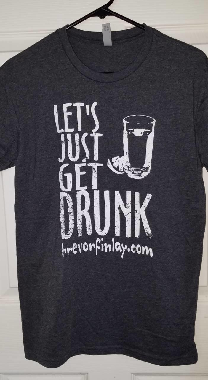 """""""Let's Just Get Drunk"""" Men's T-shirt"""