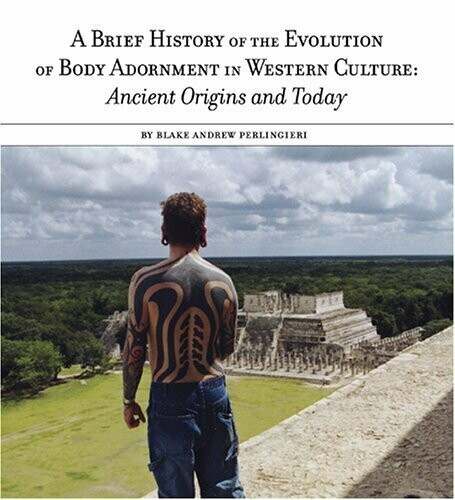 A Brief History of the Evolution of Body Adornment: Ancient Origins and Today Paperback – June 1, 2003