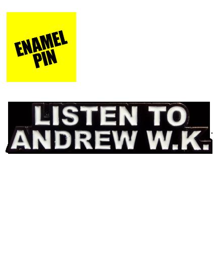 LISTEN TO ANDREW W.K. Enamel Pin