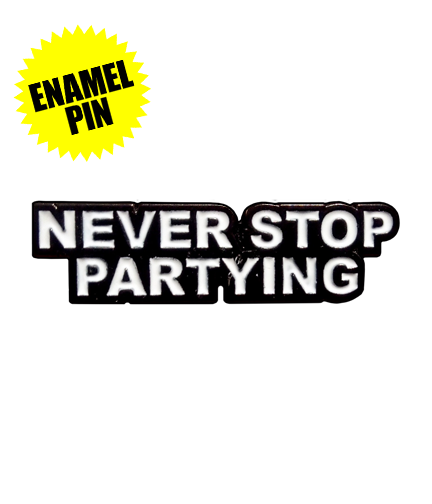 NEVER STOP PARTYING Enamel Pin