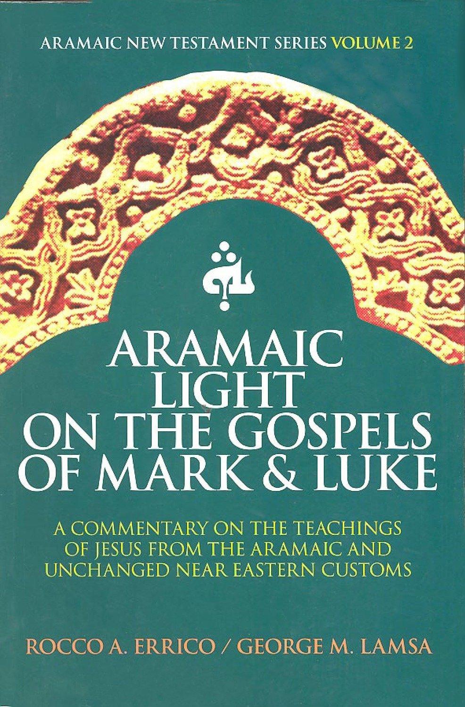 Aramaic Light On The Gospel of Mark and Luke