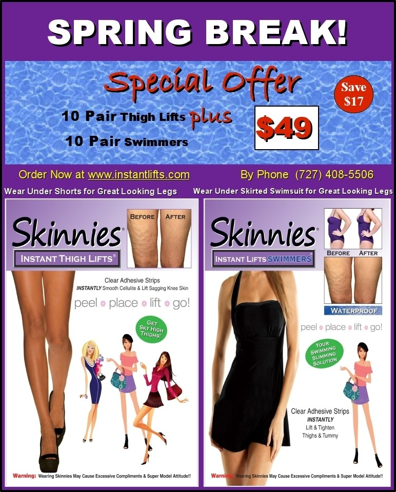 Spring Break Special:  10 Pair Skinnies Thigh Lifts + 10 Pair Skinnies Swimmers   Use Coupon Code SPRING and SAVE $17 NOW. Get all 20 Pair for $49 Today
