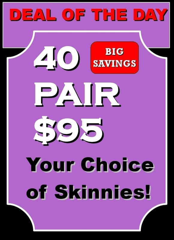 Deal of the Day!  40 Pair Your Choice Skinnies Lifts for $95.  (Only $2.37 A Pair!) NO COUPONS ALLOWED