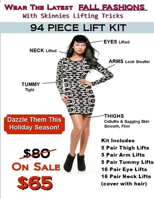 Dazzle in Fall Fashions with this Fall Lifting Kit! 94 Piece Kit Includes 5 Pair Thigh Lifts, 5 Pr Arm Lifts, 5 Pr Tummy Lifts, 16 Pr Eye Lifts, 16 Pr Neck Lifts USE COUPON CODE