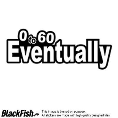 0 to 60 Eventually