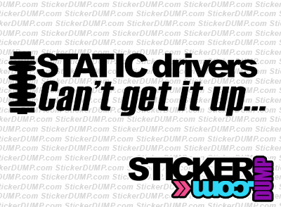 Static Drivers Can't Get It Up