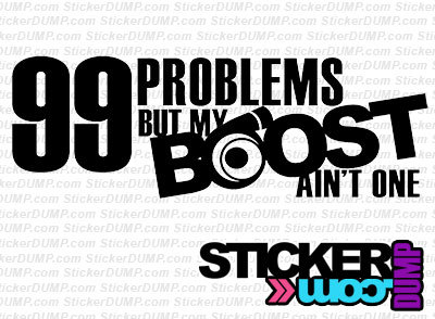 99 Problems But My Boost Ain't One