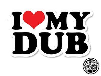 I Love My Dub Fullcolor